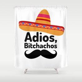 Adios Bitchachos Shower Curtain