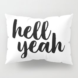 Hell Yeah, Printable Art, Inspirational Quote, Typography Poster, Word Art, Typographic Print Pillow Sham