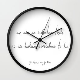 We Are As Indestructible As We Believe Ourselves To Be Wall Clock
