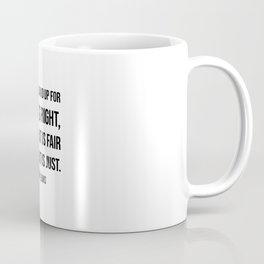 We will stand up for what is right, for what is fair and what is just - John Lewis quote Coffee Mug