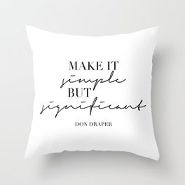 Make It Simple but Significant. -Don Draper Throw Pillow