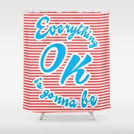 Everything Is Gonna Be Ok Shower Curtain
