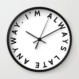 ESPECIAL FOR CLOCKS. I'm always late anyway. Wall Clock