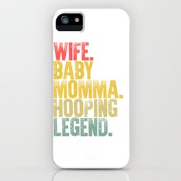 Best Mother Women Funny Gift T Shirt Wife Baby Momma Hooping Legend iPhone Case