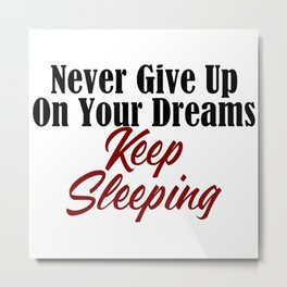 Never Give Up Dreams Sleep Goals Ambition Metal Print