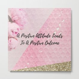 A positive attitude leads to a positive outcome Metal Print