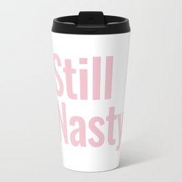 Still Nasty Travel Mug
