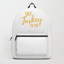 Thanksgiving Talk Turkey To Me Backpack