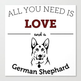 All You Need Is Love and a German Shephard Canvas Print