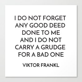 VIKTOR FRANKL QUOTE - I DO NOT FORGET ANY GOOD DEED DONE TO ME Canvas Print