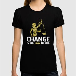 Change ist the Law of Life T-shirt