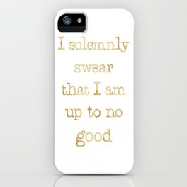 I SOLEMNLY SWEAR THAT I AM UP TO NO GOOD iPhone Case