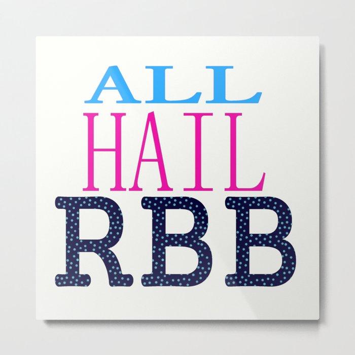All Hail RBB Metal Print