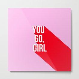 Girl Power - You go girl! Metal Print