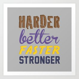 Harder Better Faster Stronger Art Print