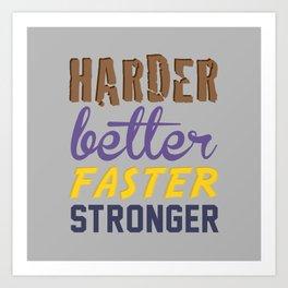 Harder Better Faster Stronger Art Print