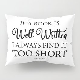 If a book is well written I always find it too short. Jane Austen Bookish Quote. Pillow Sham