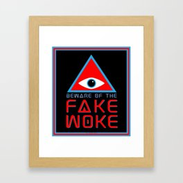 Beware of the Fake Woke Framed Art Print