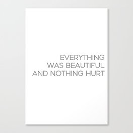 Everything was beautiful, and nothing hurt Canvas Print