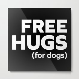 Free Hugs Dogs Funny Quote Metal Print