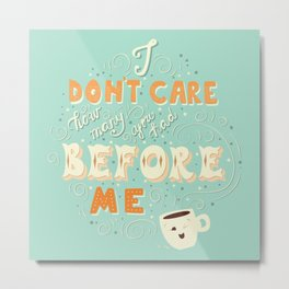 I don't care how many you had before me poster design Metal Print
