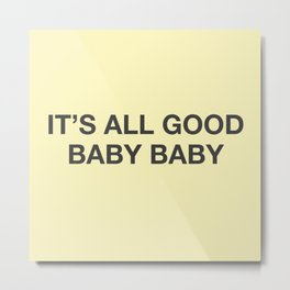 it's all good baby baby Metal Print