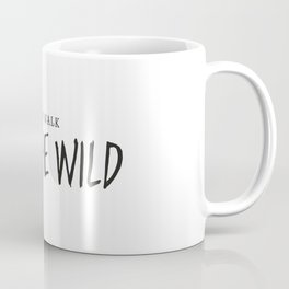 I Now Walk Into The Wild Coffee Mug