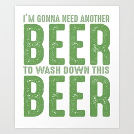 I'm Gonna Need Another Beer Art Print
