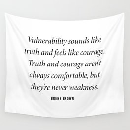 Vulnerability sounds like truth and feels like courage. Brene Brown Wall Tapestry