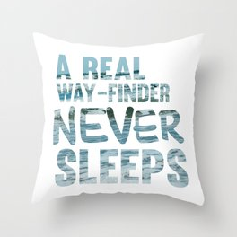 A REAL WAY-FINDER NEVER SLEEPS Throw Pillow