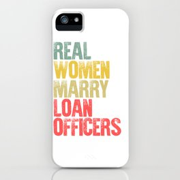 Funny Marriage Shirt Real Women Marry Loan Officers Bride Gift iPhone Case