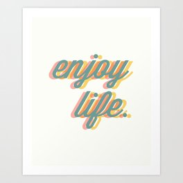 Enjoy Life Art Print