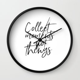 FAMILY WALL DECOR, Collect Moments Not Things,Family Sign,Wedding Quote,Anniversary Print,Enjoy The Wall Clock