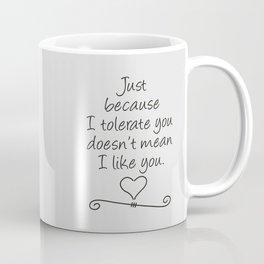 Tolerate Doesn't Mean Like Coffee Mug
