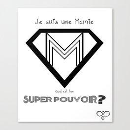 Je suis une super Mamie, quel est ton super pouvoir? Canvas Print