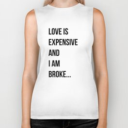 Love is expensive and I am broke... Biker Tank