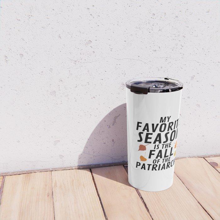 My Favorite Season is the Fall of the Patriarchy Travel Mug
