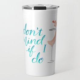 Don't Mind if I do - Rosé Travel Mug