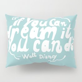 If you can dream it, you can do it! Pillow Sham