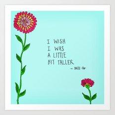 I Wish I Was A Little Bit Taller... Art Print
