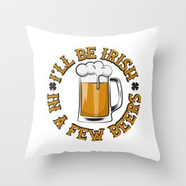 I'll Be Irish In A Few Beers Gift Throw Pillow