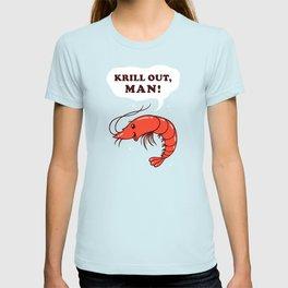 Krill Out Man T-shirt
