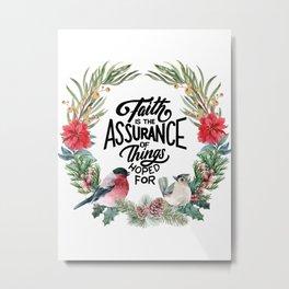 Faith is the Assurance Metal Print