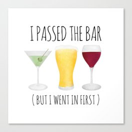 I Passed The Bar (But I Went In First) Canvas Print