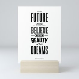 The Future Belongs to Those Who Believe in the Beauty of Their Dreams modern home room wall decor Mini Art Print