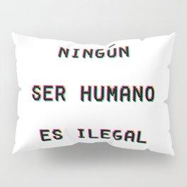 Ningun Ser Humano Es Ilegal Pillow Sham