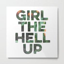 Girl The Hell Up Metal Print