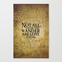 not all those who wander are lost Canvas Prints featuring Not all those who wander are lost. by Sandra Amstutz