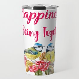 Happiness Is Being Together Birds Love Gifts  Travel Mug