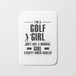 I',M A Golf Girl Just Like A Normal Girl Bath Mat